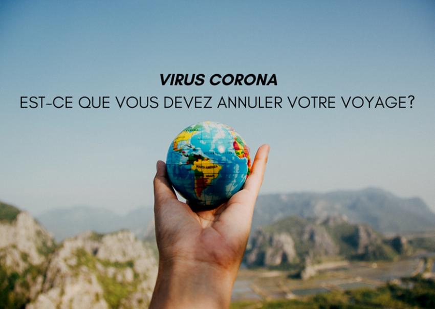 VIRUS CORONA: EST-CE QUE VOUS DEVEZ ANNULER VOTRE VOYAGE?